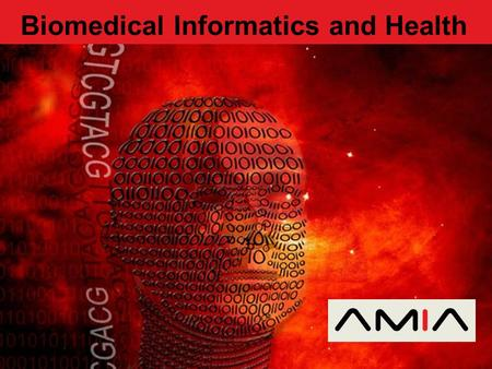 Biomedical Informatics and Health. www.amia.org Edward H. Shortliffe, MD, PhD President and CEO, AMIA, Bethesda, MD Professor of Biomedical Informatics,