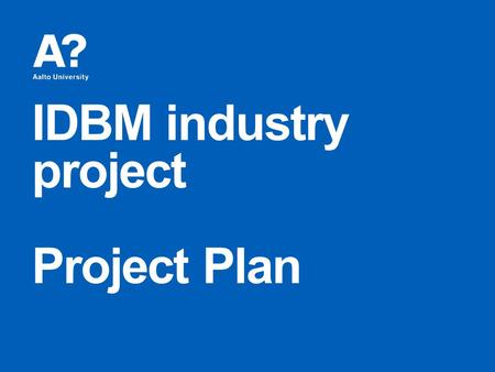 IDBM industry project Project Plan. Add text here giving a brief background of the project. 17.5.2015 2 0. Project Background.