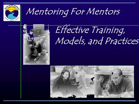 Mentoring For Mentors Effective Training, Models, and Practices.