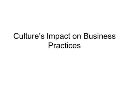 Culture's Impact on Business Practices. Business Customs Data CountryWatch Data Base –People –Cultural Etiquette –Travel Guide globalEdge web site maintained.