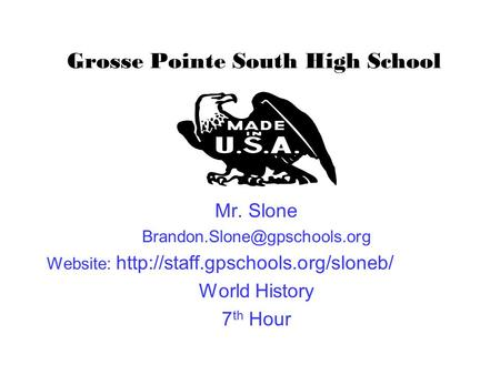 Grosse Pointe South High School Mr. Slone Website:  World History 7 th Hour.