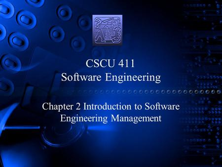 CSCU 411 Software Engineering Chapter 2 Introduction to Software Engineering Management.