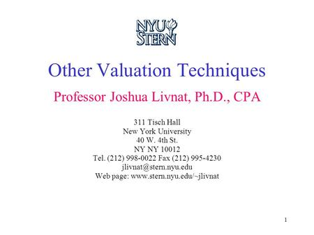 1 Other Valuation Techniques Professor Joshua Livnat, Ph.D., CPA 311 Tisch Hall New York University 40 W. 4th St. NY NY 10012 Tel. (212) 998-0022 Fax (212)