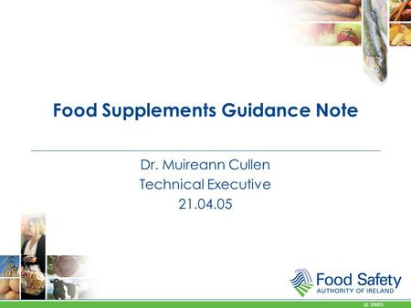 © 2005 Food Supplements Guidance Note Dr. Muireann Cullen Technical Executive 21.04.05.