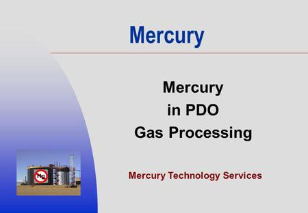 Mercury in PDO Gas Processing Mercury Technology Services.