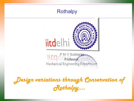 Rothalpy P M V Subbarao Professor Mechanical Engineering Department Design variations through Conservation of Rothalpy….