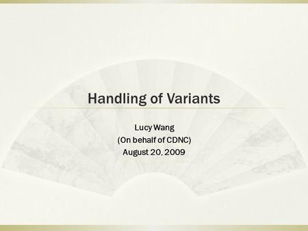 Handling of Variants Lucy Wang (On behalf of CDNC) August 20, 2009.