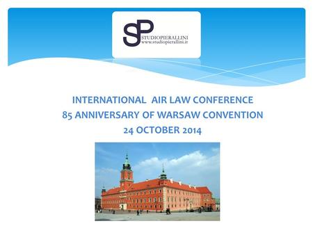 INTERNATIONAL AIR LAW CONFERENCE 85 ANNIVERSARY OF WARSAW CONVENTION 24 OCTOBER 2014.