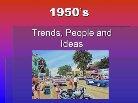 1950 ' s Trends, People and Ideas. After World War II  Many housing shortages when the GI's returned home  GI Bill of Rights  United States changed.