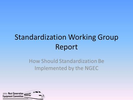 Standardization Working Group Report How Should Standardization Be Implemented by the NGEC.