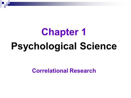 Chapter 1 Psychological Science Correlational Research.