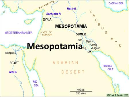 Mesopotamia. Key Terms Mesopotamia: – Between the Tigris and Euphrates rivers – Settled before 5000 B.C.E. – Home to numerous early civilizations, including.