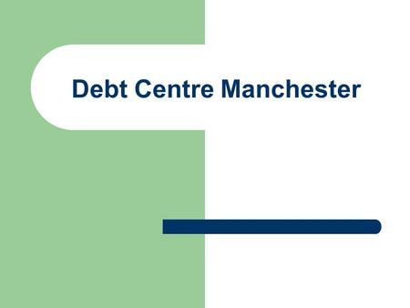 Debt Centre Manchester. Debt Management Created in 2001, Debt management is part of the Dept for Work & Pensions 'Shared Services' It currently employs.