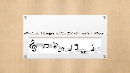 Rhythmic Changes within Tis' Pity She's a Whore….