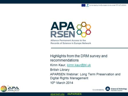 Co-ordinated by aparsen.eu #APARSEN Co-funded by the European Union under FP7-ICT-2009-6 Highlights from the DRM survey and recommendations Kirnn Kaur,