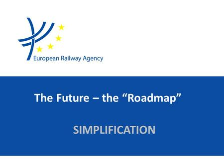 "The Future – the ""Roadmap"" SIMPLIFICATION. The Road Map 2 TSI in Place Hi Speed Conv Loc & pass Off TENS TSI Conformity New Vehicles Networks Open pointsUpdates."