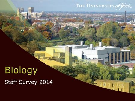 Biology Staff Survey 2014. Why we ran a staff survey  To see how things have changed since the last survey (2011)  To find out what's working well and.
