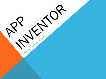 APP INVENTOR INSTALLATION GUIDE. 1 ST STEP TEST YOUR JAVA CONFIGURATION  Your computer needs to run Java 6 (also known as Java 1.6). You can download.