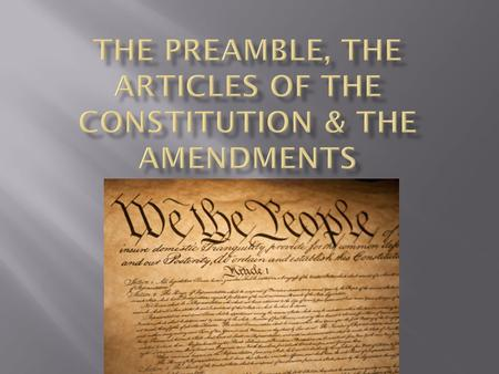  Introduction to the US Constitution – 1 sentence  States where power comes from  Lists the 6 goals of US government We the People of the United States,
