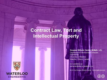 Contract Law, Tort and Intellectual Property Douglas Wilhelm Harder, M.Math. LEL Department of Electrical and Computer Engineering University of Waterloo.