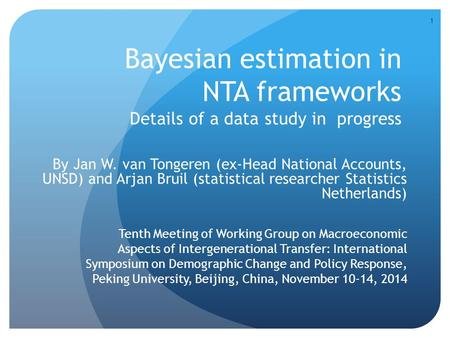 Bayesian estimation in NTA frameworks Details of a data study in progress By Jan W. van Tongeren (ex-Head National Accounts, UNSD) and Arjan Bruil (statistical.