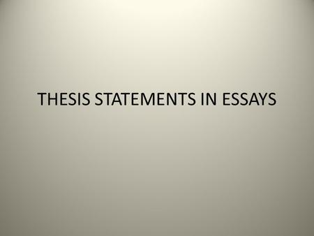 THESIS STATEMENTS IN ESSAYS. What is a thesis? A thesis statement is a statement of an argument that you intend to prove. A good thesis statement makes.