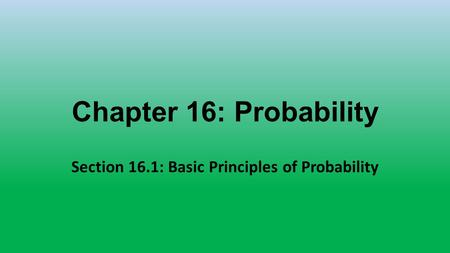 Section 16.1: Basic Principles of Probability