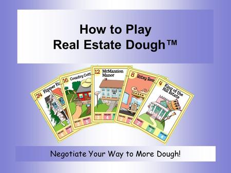 How to Play Real Estate Dough™ Negotiate Your Way to More Dough!