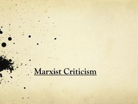 Marxist Criticism. Literary Theory and Criticism Literary theory and criticism are interpretive tools that help us think more deeply and insightfully.