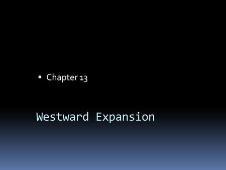 Chapter 13 Westward Expansion.