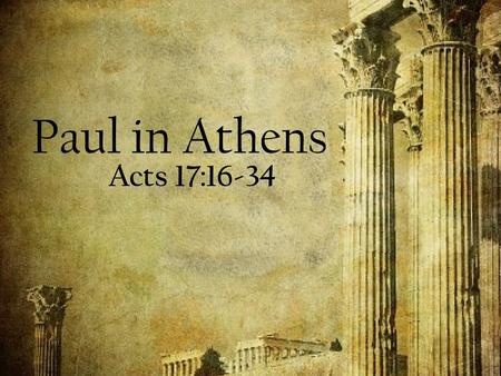 Paul in Athens Acts 17:16-34.