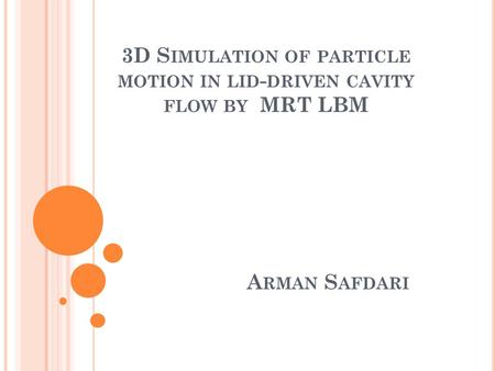 3D S IMULATION OF PARTICLE MOTION IN LID - DRIVEN CAVITY FLOW BY MRT LBM A RMAN S AFDARI.