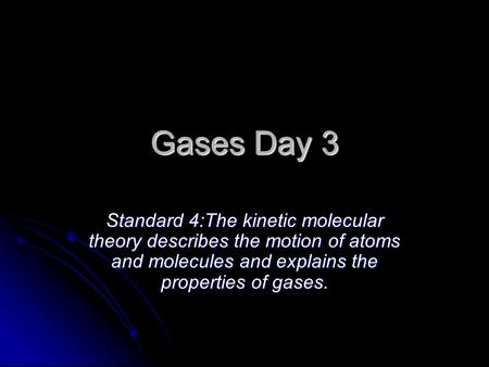 Gases Day 3 Standard 4:The <strong>kinetic</strong> molecular <strong>theory</strong> describes the motion of atoms and molecules and explains the properties of gases.