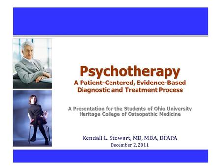 Psychotherapy A Patient-Centered, Evidence-Based Diagnostic and Treatment Process A Presentation for the Students of Ohio University Heritage College of.