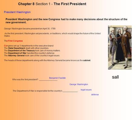 Chapter 8 Section 1 - The First President President Washington President Washington and the new Congress had to make many decisions about the structure.