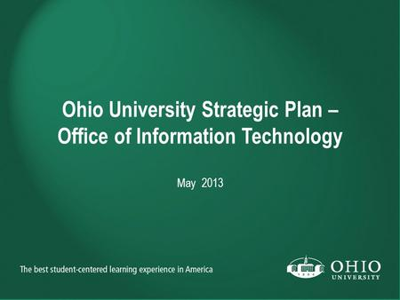 Ohio University Strategic Plan – Office of Information Technology May 2013.