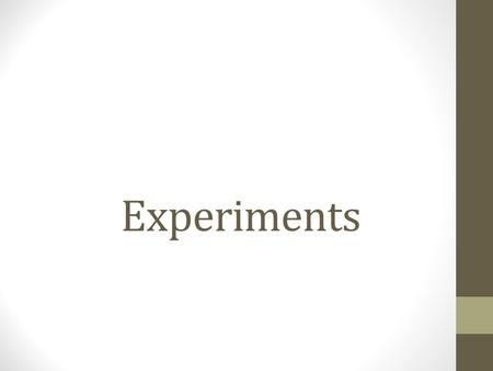 Experiments. Types of experiments 'so far' Paired comparison Happy experiment watching Goon video Two independent groups Different treatments for each.