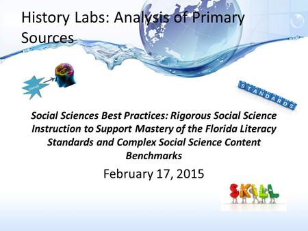 History Labs: Analysis of Primary Sources Social Sciences Best Practices: Rigorous Social Science Instruction to Support Mastery of the Florida Literacy.