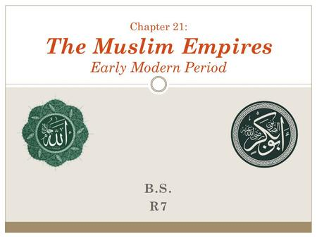B.S. R7 Chapter 21: The Muslim Empires Early Modern Period.