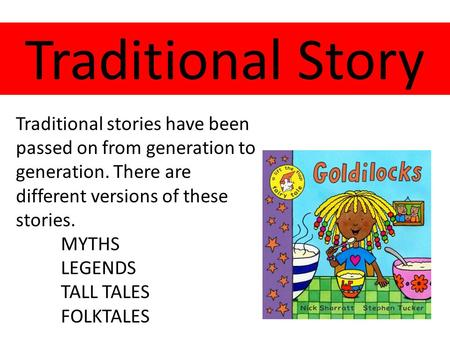 Traditional Story Traditional stories have been passed on from generation to generation. There are different versions of these stories. MYTHS LEGENDS TALL.