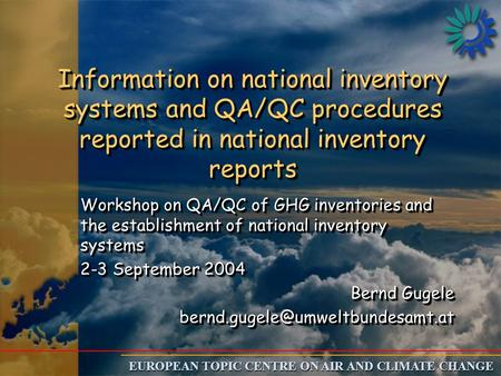 EUROPEAN TOPIC CENTRE ON AIR AND CLIMATE CHANGE Information on national inventory systems and QA/QC procedures reported in national inventory reports Workshop.