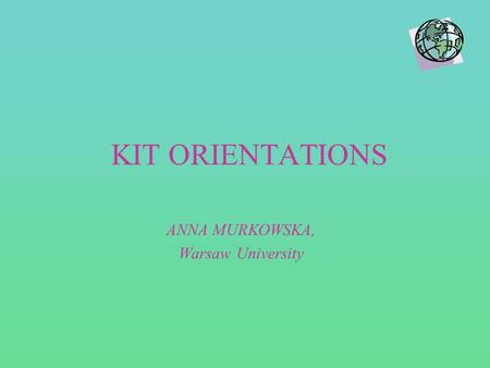 KIT ORIENTATIONS ANNA MURKOWSKA, Warsaw University.