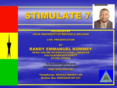 STIMULATE 7 ORGANISED BY VRIJE UNIVERSITY OF BRUSSELS, BELGIUM LIVE PRESENTATION BY RANDY EMMANUEL KOMMEY HEAD, ONLINE INTERROGATIONS/LIBRARIAN VOLTA RIVER.