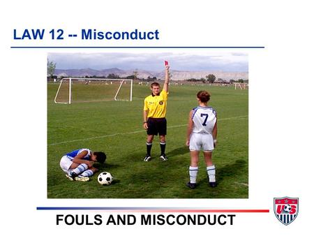 LAW 12 -- Misconduct FOULS AND MISCONDUCT. 2. Examples (7) Send-off 3. Seven (7) Send-off Offenses (7) Cautionable 1. Seven (7) Cautionable Offenses 4.