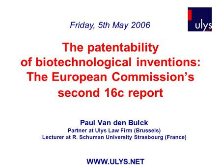 The patentability of biotechnological inventions: The European Commission's second 16c report Paul Van den Bulck Partner at Ulys Law Firm (Brussels) Lecturer.
