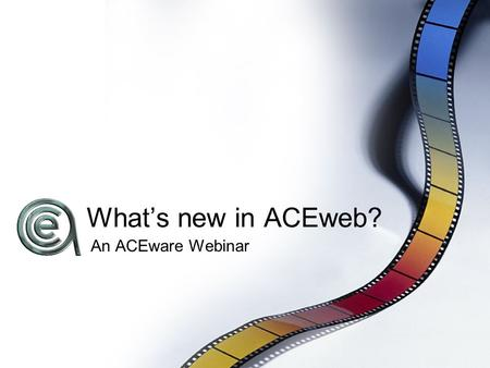 What's new in ACEweb? An ACEware Webinar. On the docket today... Appearance Welcome Page New Course tag Alternate Interfaces Student Interaction Event.