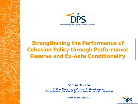 Strengthening the Performance of Cohesion Policy through Performance Reserve and Ex-Ante Conditionality Sabina De Luca Italian Ministry of Economic Development.