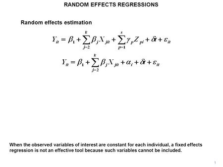 Random effects estimation RANDOM EFFECTS REGRESSIONS When the observed variables of interest are constant for each individual, a fixed effects regression.