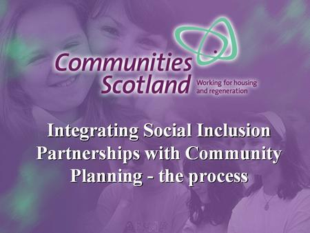 "Integration of SIPs and Community Planning ""Progress will depend on Scottish Ministers and communities having confidence that …. the resources would not."