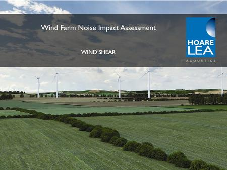 Www.hoarelea.com Wind Farm Noise Impact Assessment WIND SHEAR.